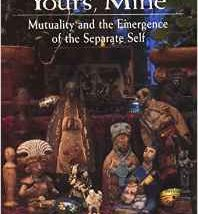 Ours, Yours, Mine: Mutuality and the Emergence of the Separate Self
